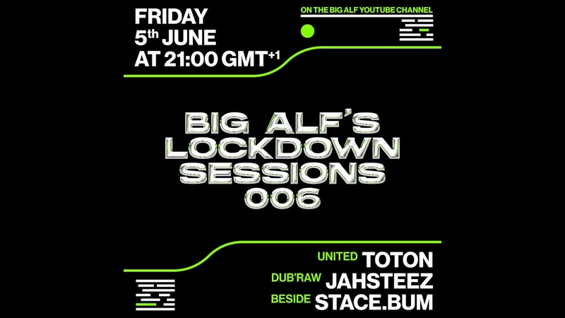 BIG ALF S LOCKDOWN SESSIONS 005: W TOTON JAHSTEEZ