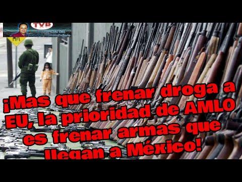 ¡Mas que frenar droga a EU, la prioridad de AMLO es frenar armas que llegan a México!.