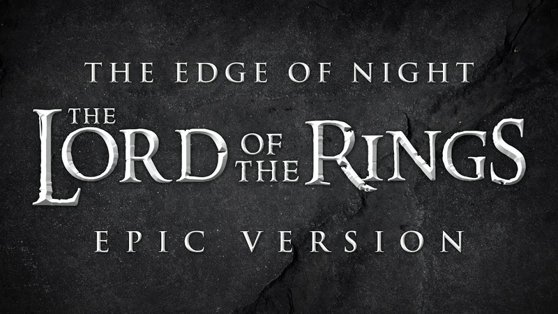 The Edge of Night Lord of the Rings EPIC VERSION