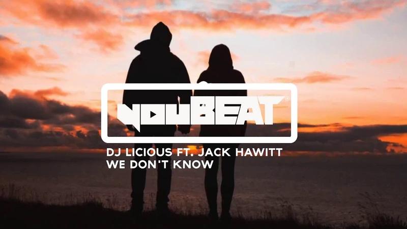 DJ Licious ft Jack Hawitt We Don't Know ID