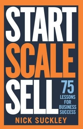 Start. Scale. Sell  - Nick Suckley