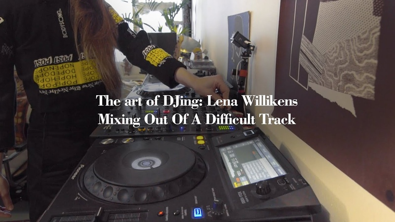 The Art Of DJing Lena Willikens - Mixing Out Of A Difficult Track