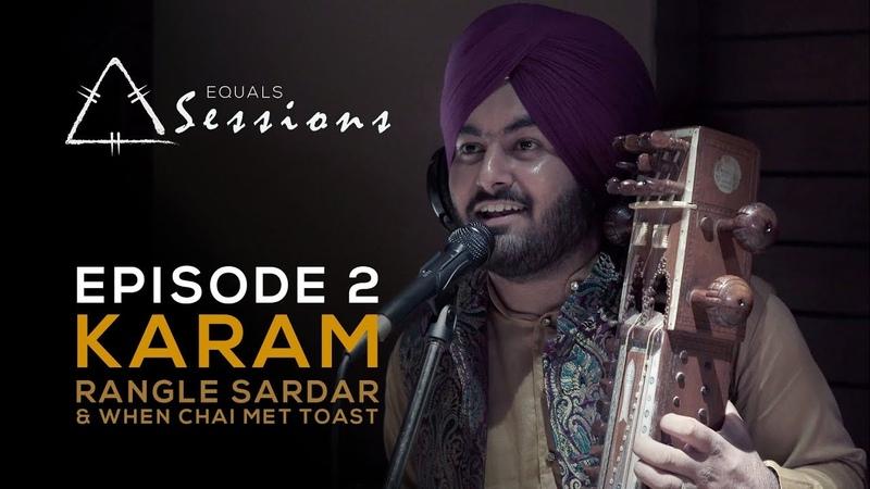 Karam - Rangle Sardar When Chai Met Toast   Equals Sessions - Episode 2
