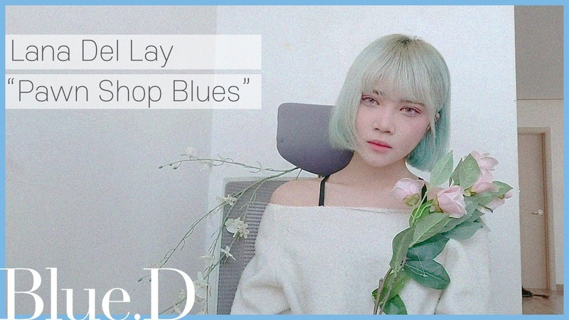 BLUE ROOM Lana Del Rey 'Pawn Shop Blues' Cover by Blue D