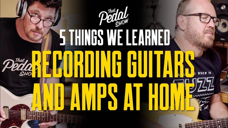 5 Things We've Learned Recording Guitars Amps At Home That Pedal Show