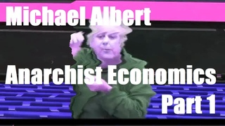 Michael Albert -  Anarchist Economics Pt 1