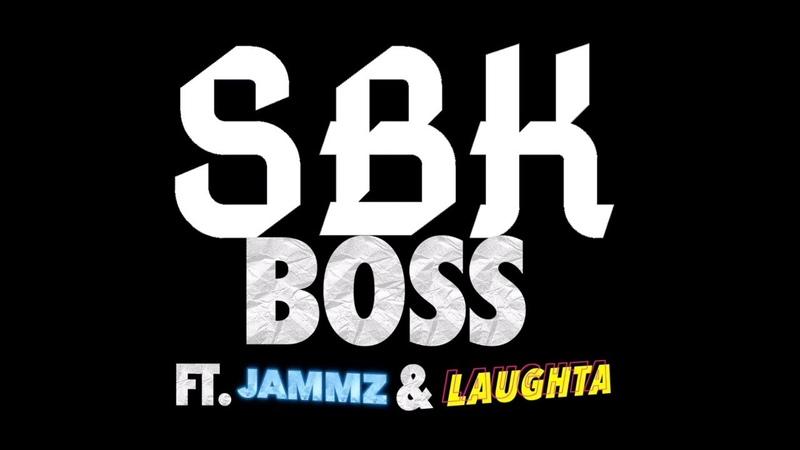 SBK Ft Jammz Laughta Boss