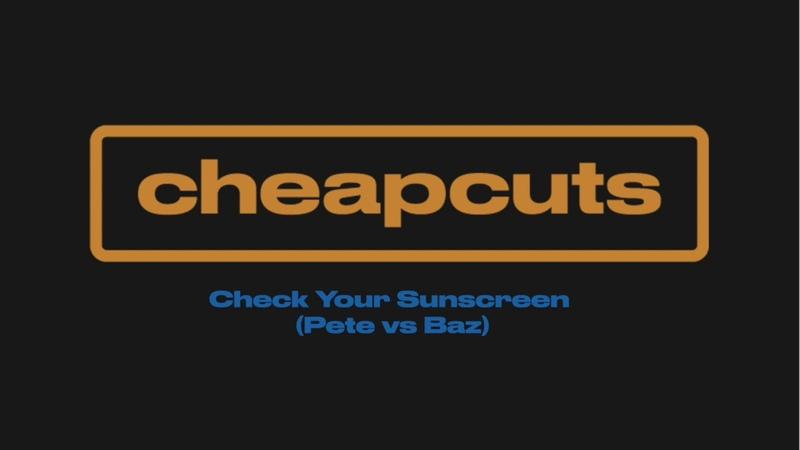 Cheap Cuts Check Your Sunscreen Pete Vs Baz