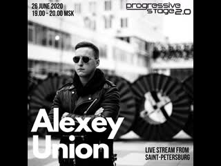 Live Stream ALEXEY UNION from Progressive Stage 2.0 Studio